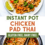Pinterest Graphic for Instant Pot Chicken Pad Thai with two photos: pad Thai on a white plate and pad Thai in the Instant Pot